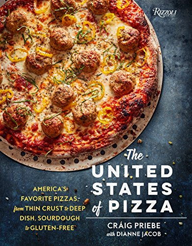 The United States of Pizza: America's Favorite Pizzas, from Thin Crust to Deep Dish, Sourdough to Gluten-Free from Rizzoli International Publications