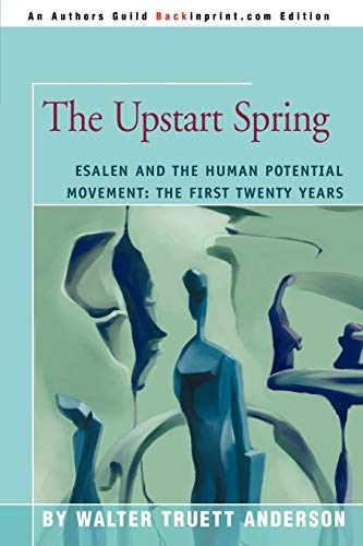 The Upstart Spring: Esalen and the Human Potential Movement: The First Twenty Years from iUniverse
