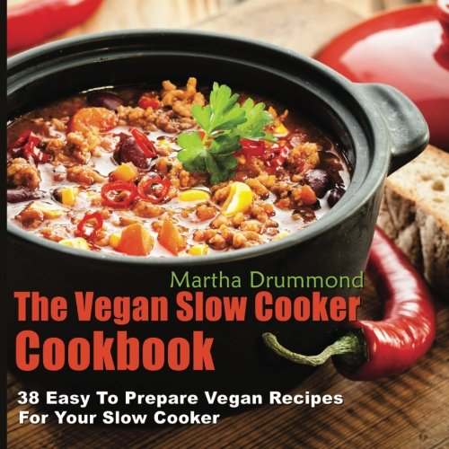 The Vegan Slow Cooker Cookbook: 38 Easy To Prepare Vegan Recipes For Your Slow Cooker from CreateSpace Independent Publishing Platform