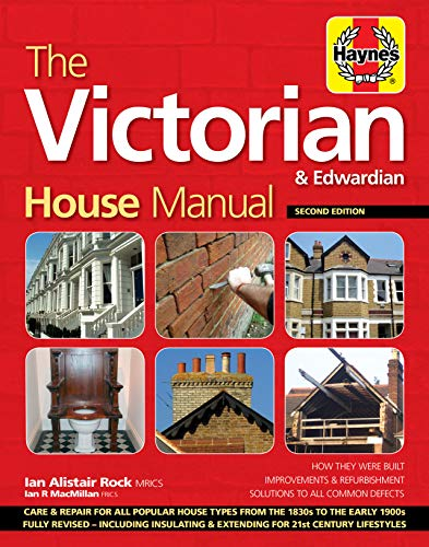 The Victorian House Manual (2nd Edition): How They Were Built, Improvements & Refurbishment, Solutions to All Common Defects - Includes Relevant ... ... Properties (Haynes Manual) (Haynes Manuals) from Haynes Group
