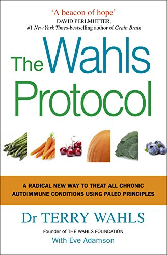 The Wahls Protocol: A Radical New Way to Treat All Chronic Autoimmune Conditions Using Paleo Principles from Vermilion