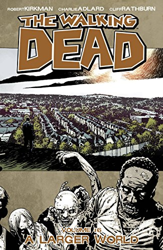 The Walking Dead Volume 16: A Larger World (Walking Dead (6 Stories)) from Image Comics