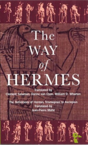 "The Way of Hermes: New Translations of the ""Corpus Hermeticum"" and the ""Definitions of Hermes Trismegistus to Asclepius"" from Bristol Classical Press"