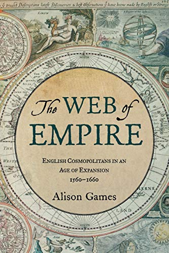 The Web of Empire : English Cosmopolitans in an Age of Expansion, 1560-1660: English Cosmopolitans in an Age of Expansion, 1560-1660 from Oxford University Press, USA