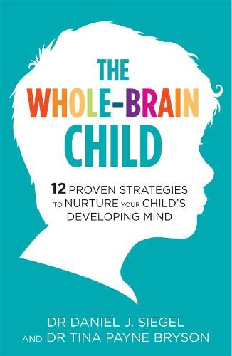 The Whole-Brain Child: 12 Proven Strategies to Nurture Your Child's Developing Mind from Robinson