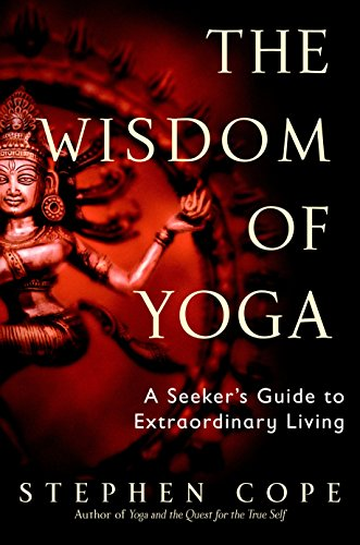 The Wisdom of Yoga: A Seeker's Guide to Extraordinary Living from Bantam Books