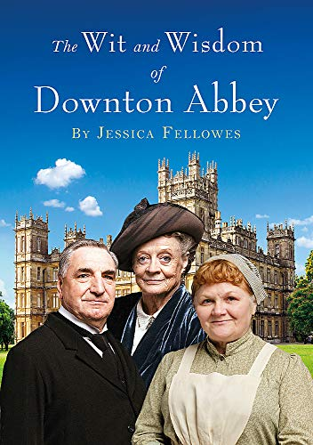 The Wit and Wisdom of Downton Abbey from Headline Book Publishing