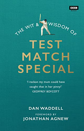 The Wit and Wisdom of Test Match Special from Dan Waddell