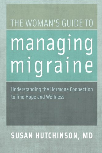 The Woman's Guide to Managing Migraine: Understanding The Hormone Connection To Find Hope And Wellness from Oxford University Press, Usa