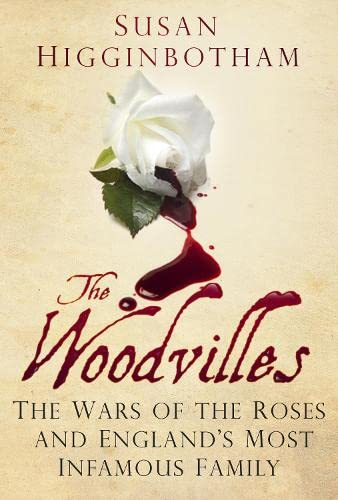 The Woodvilles: The Wars of the Roses and England's Most Infamous Family from The History Press