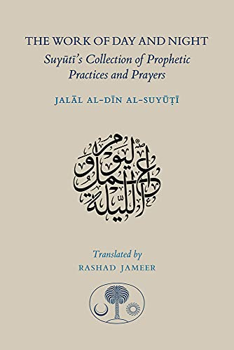 The Work of Day and Night: Suyuti's Collection of Prophetic Practices and Prayers from The Islamic Texts Society
