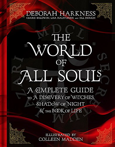 The World of All Souls: A Complete Guide to A Discovery of Witches, Shadow of Night and The Book of Life (All Souls Trilogy Guide) from Headline