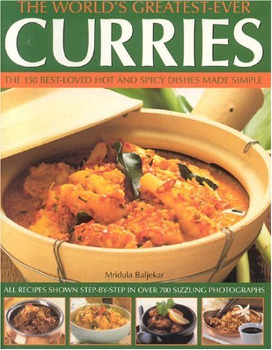 The World's Greatest-Ever Curries: All Recipes Shown Step-by-step in Over 700 Photographs from Southwater Publishing