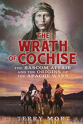 The Wrath of Cochise: The Bascom Affair and the Origins of the Apache Wars from Constable