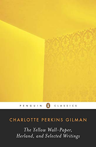 The Yellow Wall-Paper, Herland, and Selected Writings (Penguin Classics) from Penguin Classics