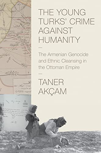 The Young Turks' Crime against Humanity: The Armenian Genocide and Ethnic Cleansing in the Ottoman Empire (Human Rights and Crimes against Humanity) from Princeton University Press