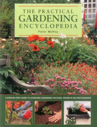 The practical gardening encyclopedia: A Step-by-step Guide to Achieving Gardening Success, Shown in 950 Photographs from Southwater Publishing