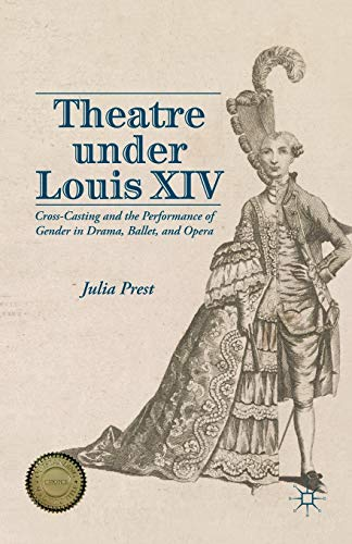Theatre under Louis Xiv: Cross-Casting and the Performance of Gender in Drama, Ballet, and Opera from AIAA