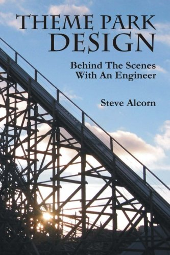 Theme Park Design: Behind The Scenes With An Engineer from Createspace Independent Publishing Platform