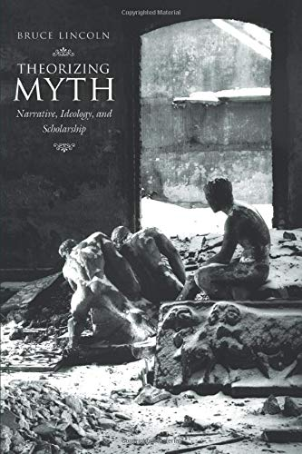 Theorizing Myth: Narrative, Ideology, and Scholarship from University of Chicago Press