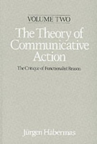 Theory of Communicative Action, Volume 2: Lifeworld and Systems, a Critique of Functionalist Reason from Polity Press