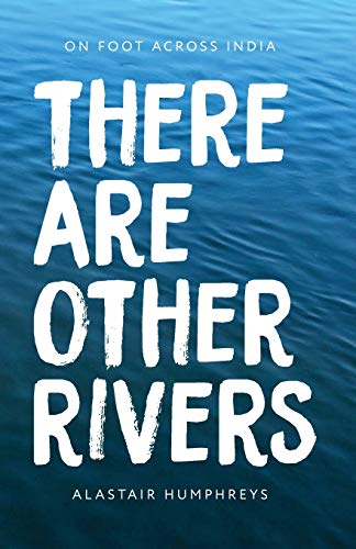 There Are Other Rivers: On Foot Across India from CreateSpace Independent Publishing Platform