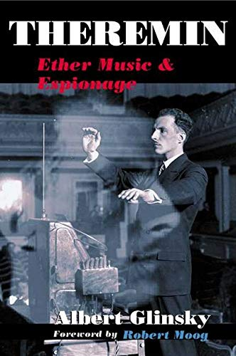 Theremin: ETHER MUSIC AND ESPIONAGE (Music in American Life) from University of Illinois Press