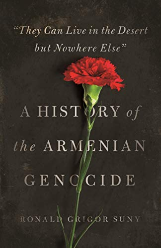 They Can Live in the Desert but Nowhere Else: A History of the Armenian Genocide (Human Rights and Crimes against Humanity) from Princeton University Press