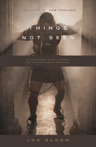 Things Not Seen: A Fresh Look at Old Stories of Trusting God's Promises from Crossway Books
