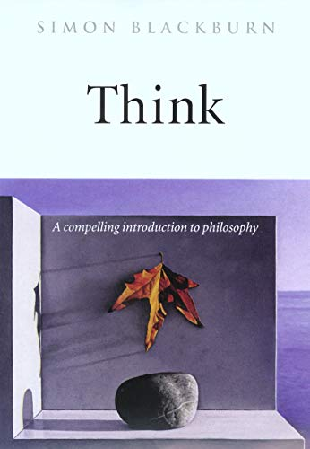 Think: A Compelling Introduction to Philosophy from Oxford University Press
