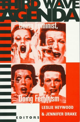 Third Wave Agenda: Being Feminist, Doing Feminism from University Of Minnesota Press