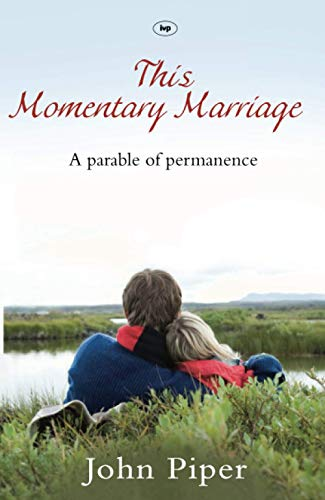 This Momentary Marriage: A Parable Of Permanence from IVP