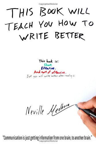 This book will teach you how to write better: Learn how to get what you want, increase your conversion rates, and make it easier to write anything (using formulas and mind-hacks) from Neville Medhora