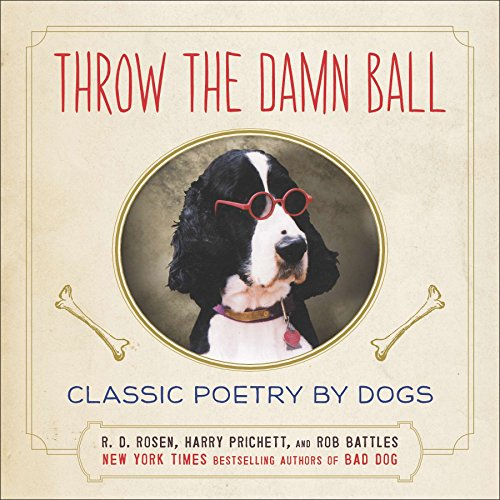 Throw the Damn Ball: Classic Poetry by Dogs from Plume Books