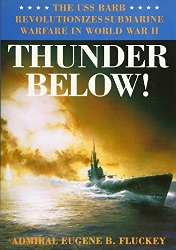 Thunder Below: The USS *Barb* Revolutionizes Submarine Warfare in World War II from University of Illinois Press
