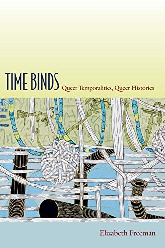 Time Binds: Queer Temporalities, Queer Histories (Perverse Modernities) (Perverse Modernities: A Series Edited by Jack Halberstam and Lisa Lowe) from Duke University Press Books