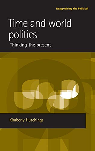 Time and world politics: Thinking the present (Reappraising the Political) from Manchester University Press