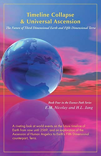 Timeline Collapse & Universal Ascension: The Future of Third Dimensional Earth and Fifth Dimensional Terra from Createspace
