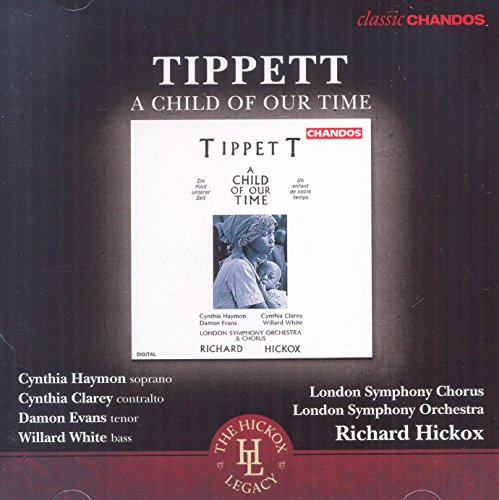 Tipett:A Child Of Our Time [Cynthia Haymon; Cynthia Clarey; Damon Evans; Willard White; London Symphony Orchestra and Chorus , Richard Hickox] [CHANDOS: CHAN 10869 X] from Chandos