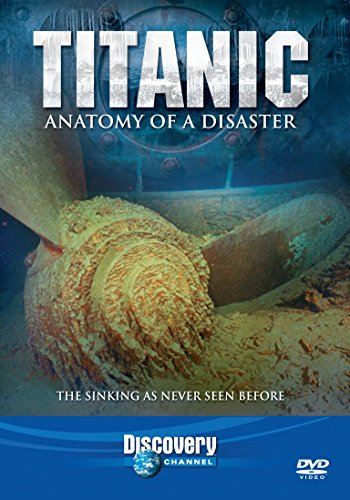 Titanic Anatomy of a Disaster from Discovery Channel