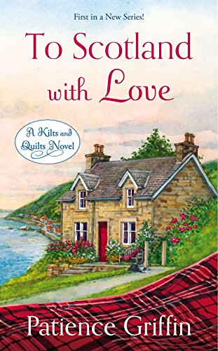 To Scotland with Love: 1 (Kilts and Quilts) from Berkley Books