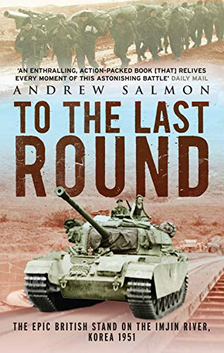 To The Last Round: The Epic British Stand on the Imjin River, Korea 1951 from Aurum Press