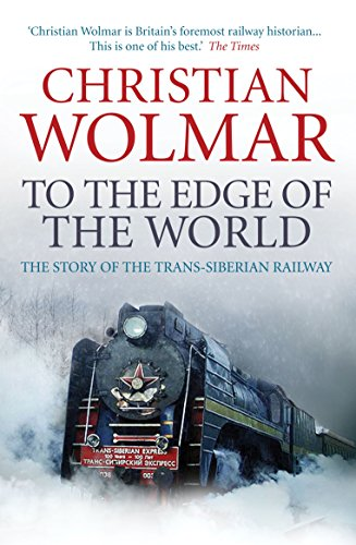 To the Edge of the World: The Story of the Trans-Siberian Railway from Atlantic Books