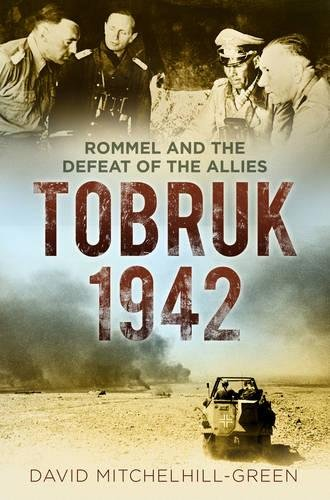 Tobruk 1942: Rommel and the Defeat of the Allies from The History Press