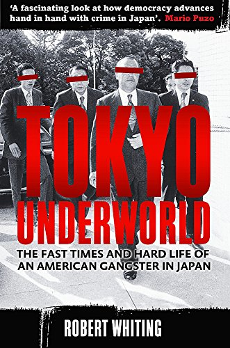 Tokyo Underworld: The fast times and hard life of an American Gangster in Japan from Constable