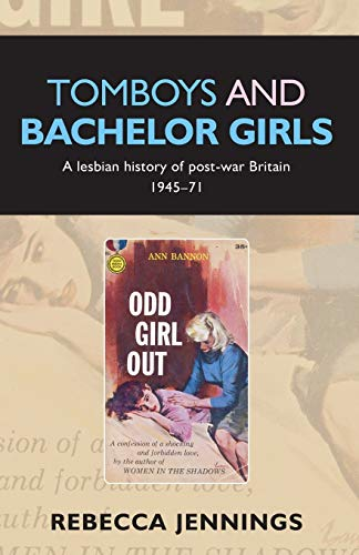 Tomboys and Bachelor Girls: A Lesbian History of Post-War Britain 1945-71 from Manchester University Press