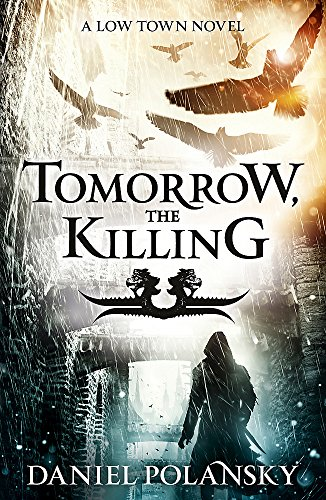 Tomorrow, the Killing: Low Town 2 (Low Town Novels) from Hodder Paperbacks
