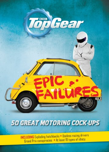 Top Gear: Epic Failures: 50 Great Motoring Cock-Ups from BBC Books