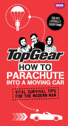 Top Gear: How to Parachute into a Moving Car: Vital Survival Tips for the Modern Man (Top Gear (Hardcover)) from BBC Books