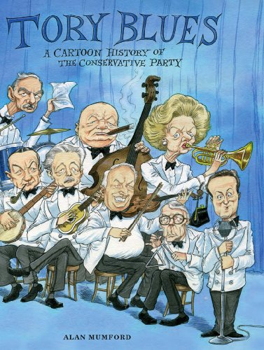 Tory Blues: A cartoon history of the Conservative Party from Political Cartoon Society